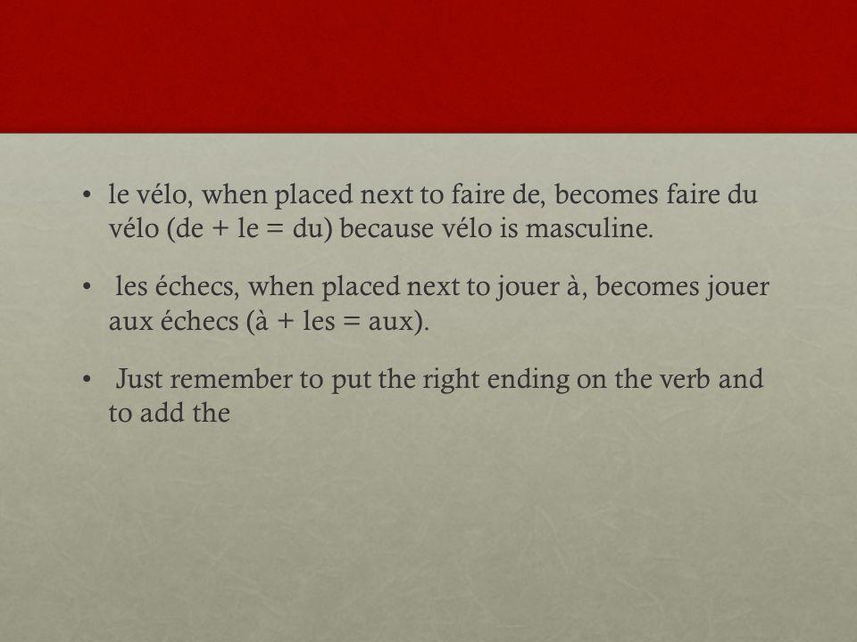 le vélo, when placed next to faire de, becomes faire du vélo (de + le = du) because vélo is masculine.