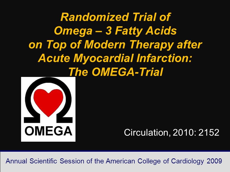 Ludwigsburg 10/06 IHF 10/06 Annual Scientific Session of the American College of Cardiology 2009 Randomized Trial of Omega – 3 Fatty Acids on Top of Modern Therapy after Acute Myocardial Infarction: The OMEGA-Trial Circulation, 2010: 2152
