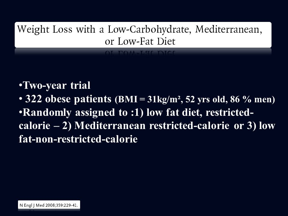 Two-year trial 322 obese patients (BMI = 31kg/m², 52 yrs old, 86 % men) Randomly assigned to :1) low fat diet, restricted- calorie – 2) Mediterranean restricted-calorie or 3) low fat-non-restricted-calorie