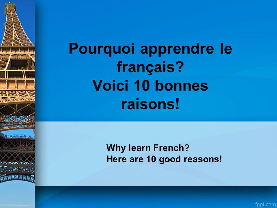 Merci à… http://www.consulfrance- houston.org/spip.php?article1426http://www.consulfrance- houston.org/spip.php?article1426 http://www.diplomatie.gouv.fr/fr/politiqu e-etrangere-de-la-france/promotion- de-la-francophonie-et-de/les-actions- pour-la-promotion-du/article/10- bonnes-raisons-d-apprendre-lehttp://www.diplomatie.gouv.fr/fr/politiqu e-etrangere-de-la-france/promotion- de-la-francophonie-et-de/les-actions- pour-la-promotion-du/article/10- bonnes-raisons-d-apprendre-le