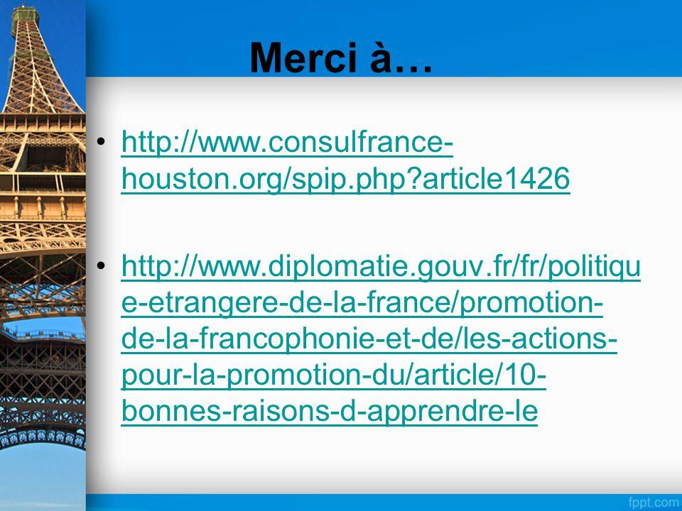 Merci à… http://www.consulfrance- houston.org/spip.php?article1426http://www.consulfrance- houston.org/spip.php?article1426 http://www.diplomatie.gouv