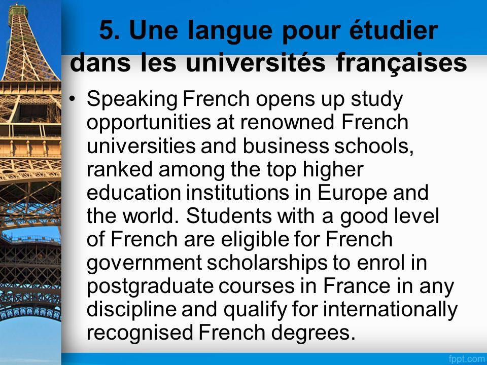 5. Une langue pour étudier dans les universités françaises Speaking French opens up study opportunities at renowned French universities and business s
