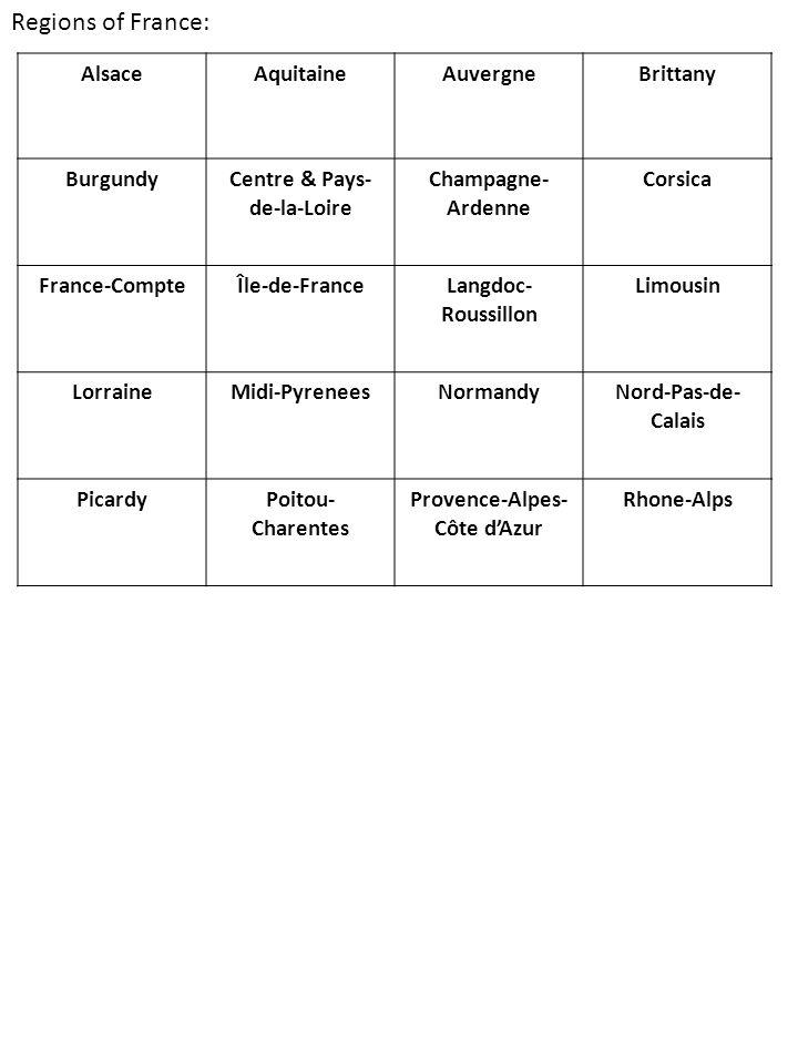 Regions of France: AlsaceAquitaineAuvergneBrittany BurgundyCentre & Pays- de-la-Loire Champagne- Ardenne Corsica France-CompteÎle-de-FranceLangdoc- Roussillon Limousin LorraineMidi-PyreneesNormandyNord-Pas-de- Calais PicardyPoitou- Charentes Provence-Alpes- Côte d'Azur Rhone-Alps