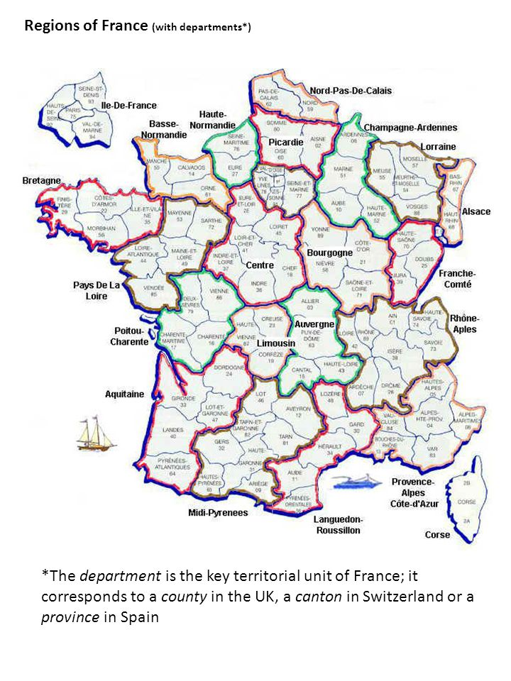 Regions of France (with departments*) *The department is the key territorial unit of France; it corresponds to a county in the UK, a canton in Switzerland or a province in Spain