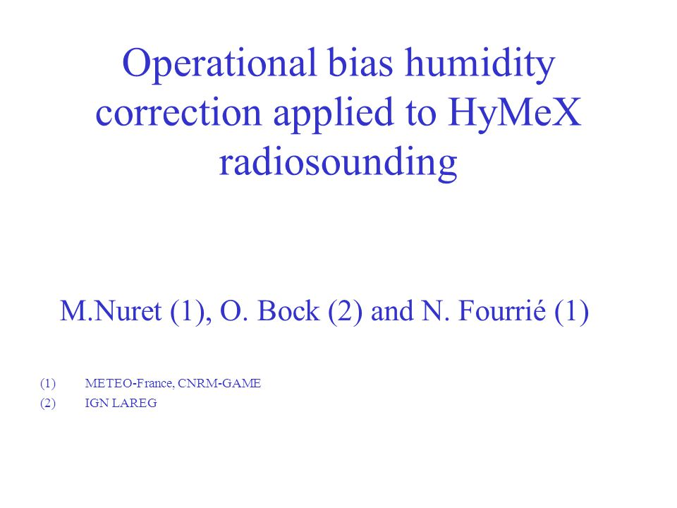 Operational bias humidity correction applied to HyMeX radiosounding M.Nuret (1), O.