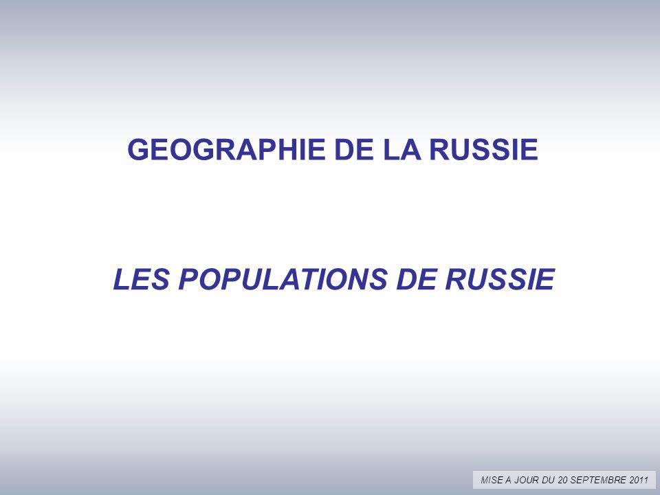 GEOGRAPHIE DE LA RUSSIE LES POPULATIONS DE RUSSIE MISE A JOUR DU 20 SEPTEMBRE 2011