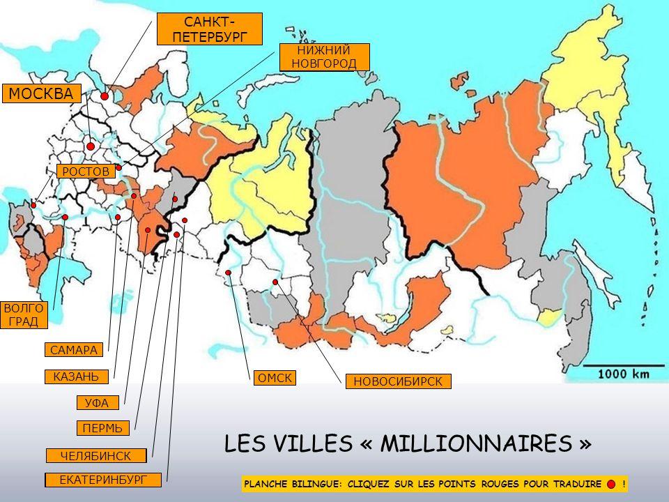 OMSK MOSCOU SAINT PETERSBOURG NIJNI NOVGOROD NOVOSSIBIRSK LES VILLES « MILLIONNAIRES » IEKATERINEBOURG TCHELIABINSK OUFA PERM KAZAN ROSTOV SAMARA VOLGO GRAD МОСКВА САНКТ- ПЕТЕРБУРГ НИЖНИЙ НОВГОРОД НОВОСИБИРСК ОМСК ЕКАТЕРИНБУРГ ЧЕЛЯБИНСК ПЕРМЬ УФА КАЗАНЬ САМАРА ВОЛГО ГРАД РОСТОВ PLANCHE BILINGUE: CLIQUEZ SUR LES POINTS ROUGES POUR TRADUIRE !