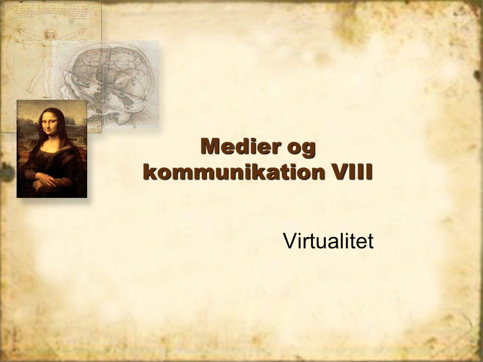 Medier og kommunikation VIII Virtualitet