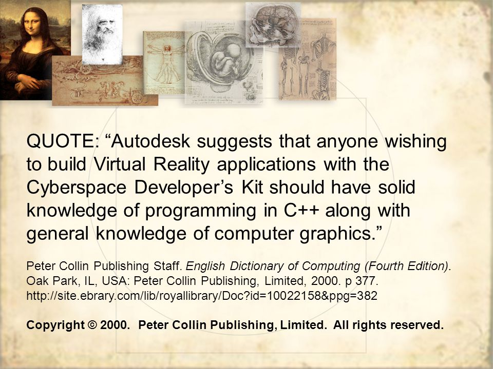 "QUOTE: ""Autodesk suggests that anyone wishing to build Virtual Reality applications with the Cyberspace Developer's Kit should have solid knowledge of"