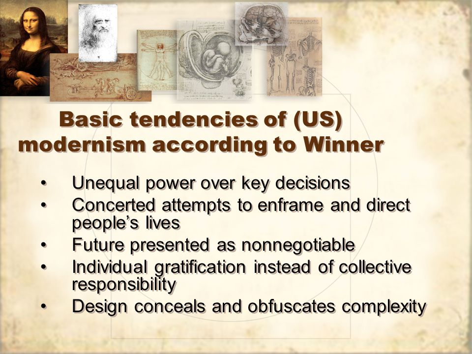 Basic tendencies of (US) modernism according to Winner Unequal power over key decisions Concerted attempts to enframe and direct people's lives Future