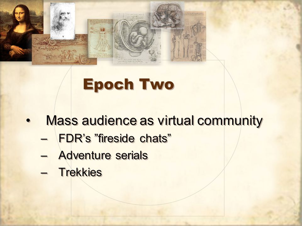 "Epoch Two Mass audience as virtual community –FDR's ""fireside chats"" –Adventure serials –Trekkies Mass audience as virtual community –FDR's ""fireside"