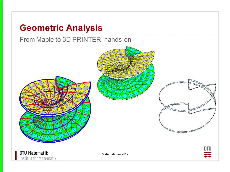 Matematicum 2012 Geometric Analysis From Maple to 3D PRINTER, hands-on