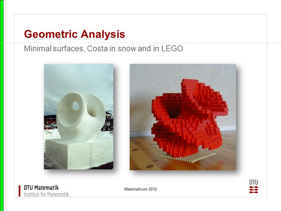 Matematicum 2012 Geometric Analysis Minimal surfaces, Costa in snow and in LEGO