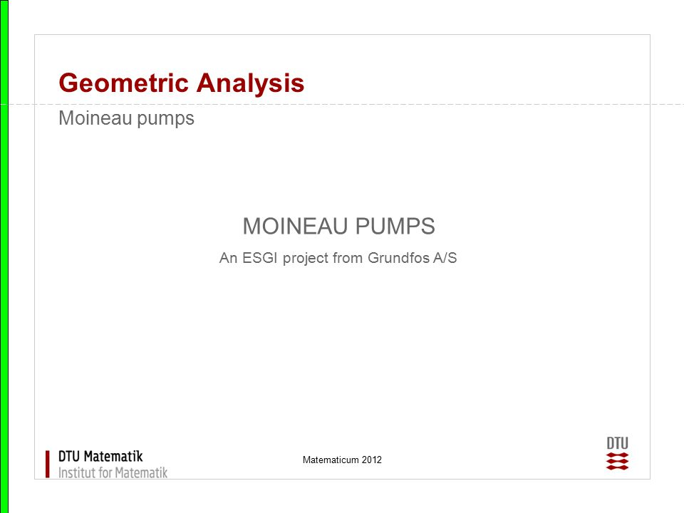 Matematicum 2012 Geometric Analysis MOINEAU PUMPS An ESGI project from Grundfos A/S Moineau pumps