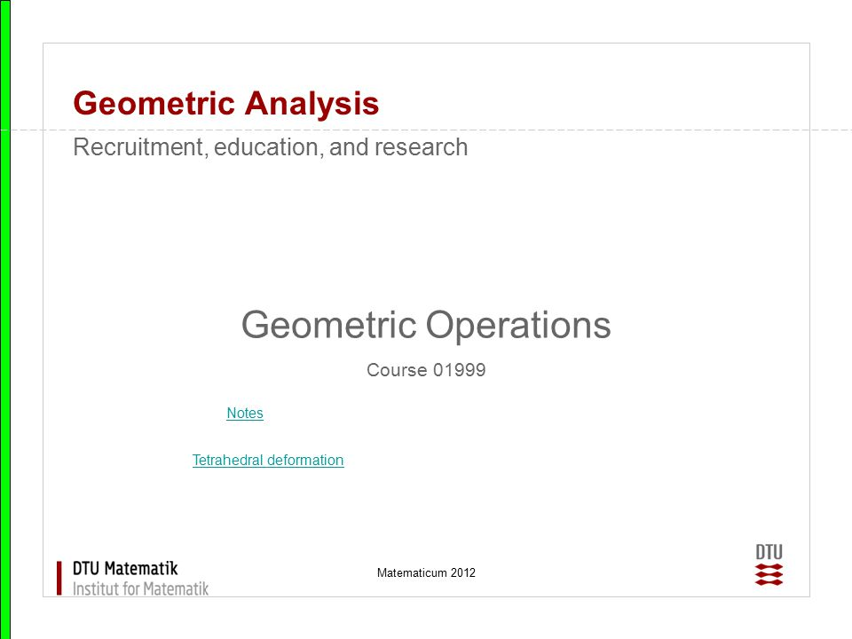 Matematicum 2012 Geometric Analysis Geometric Operations Course 01999 Recruitment, education, and research Notes Tetrahedral deformation