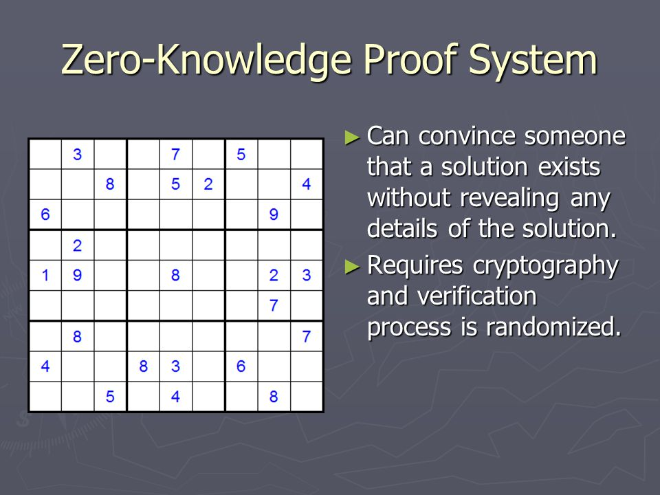 Zero-Knowledge Proof System ► Can convince someone that a solution exists without revealing any details of the solution.