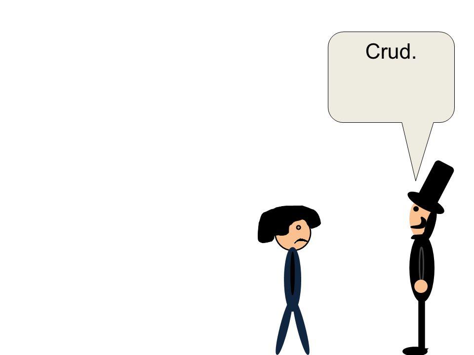 Crud.