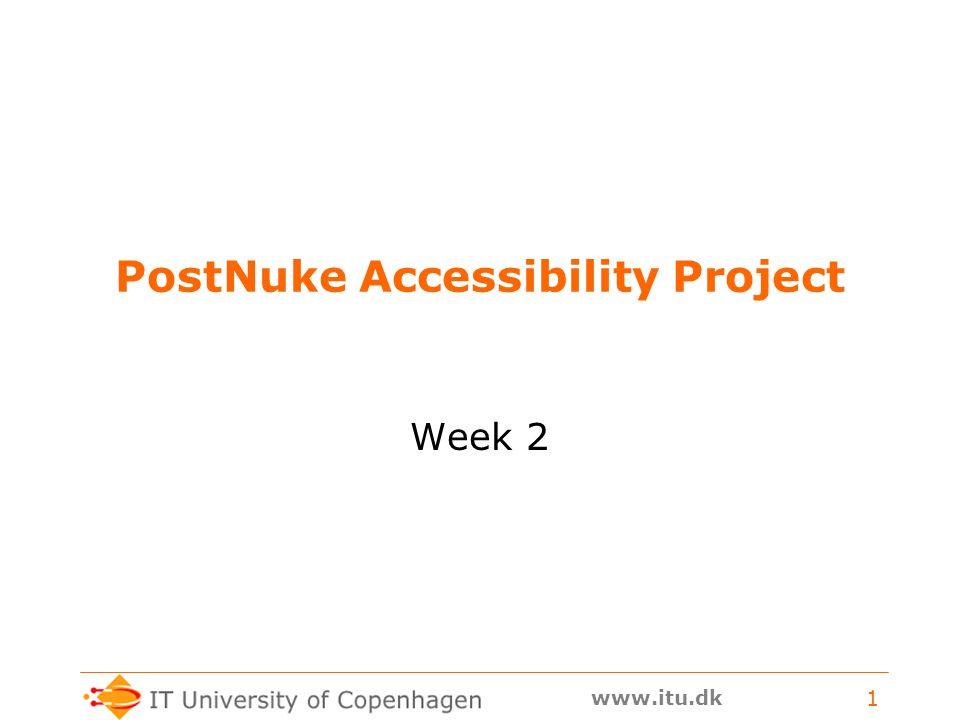 www.itu.dk 1 PostNuke Accessibility Project Week 2