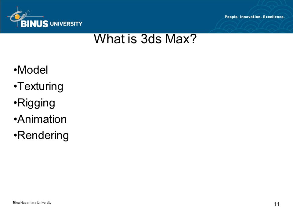 Bina Nusantara University 11 What is 3ds Max Model Texturing Rigging Animation Rendering