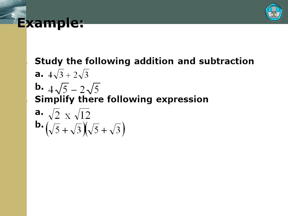 Example: 1.Study the following addition and subtraction a. b. 2.Simplify there following expression a. b.