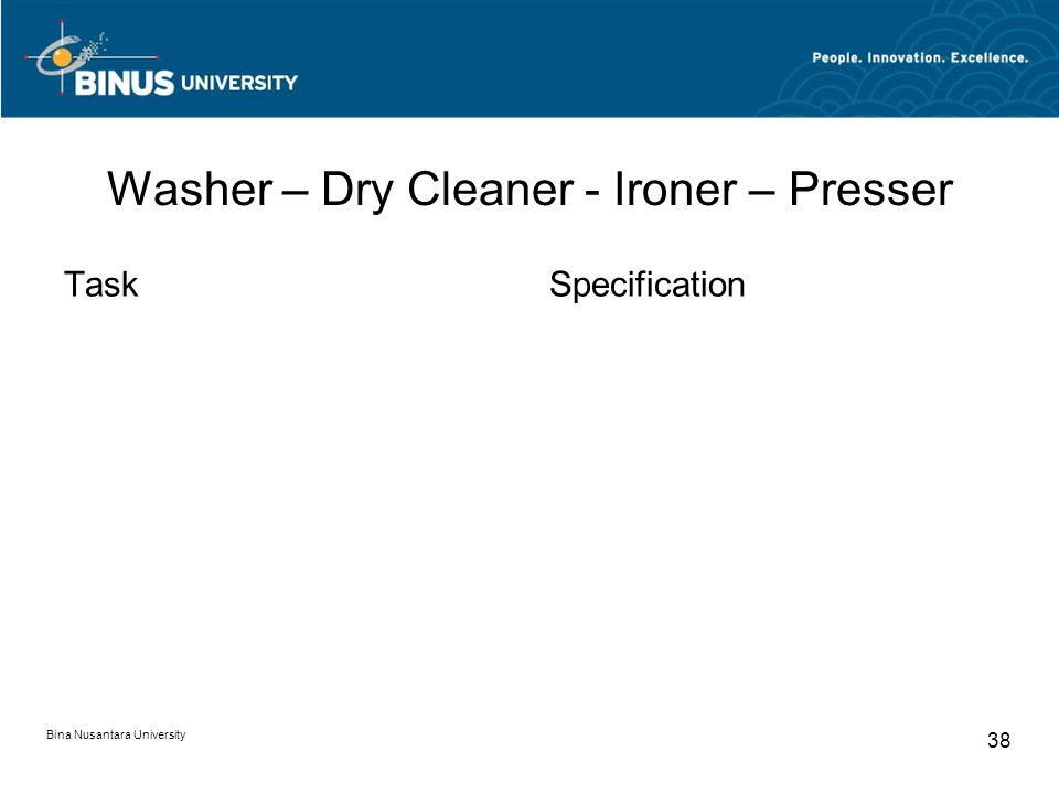 Bina Nusantara University 38 Washer – Dry Cleaner - Ironer – Presser TaskSpecification