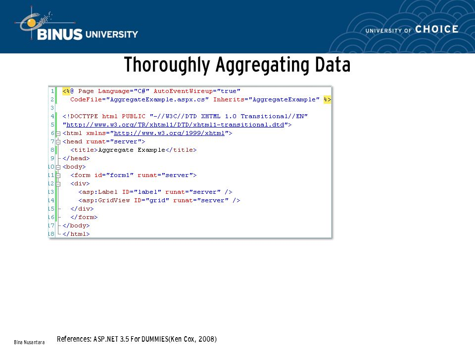 Thoroughly Aggregating Data Bina Nusantara References: ASP.NET 3.5 For DUMMIES(Ken Cox, 2008)