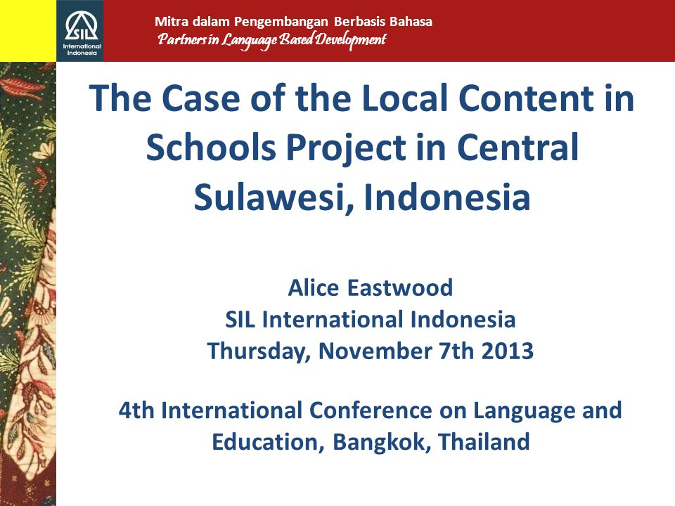 Nature of the Test Part A - Subjective cloze test Part B - Reading comprehension All Indonesian & Moma texts were related to concepts familiar to the children (places in the region, local foods etc.) Mitra dalam Pengembangan Berbasis Bahasa Partners in Language Based Development