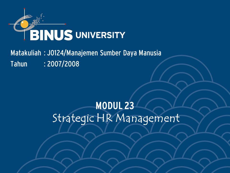 Matakuliah: J0124/Manajemen Sumber Daya Manusia Tahun: 2007/2008 MODUL 23 Strategic HR Management