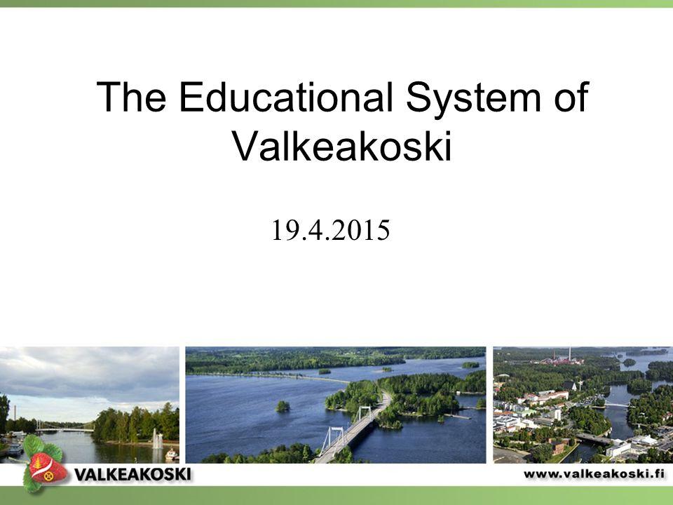 The Educational System of Valkeakoski 19.4.2015