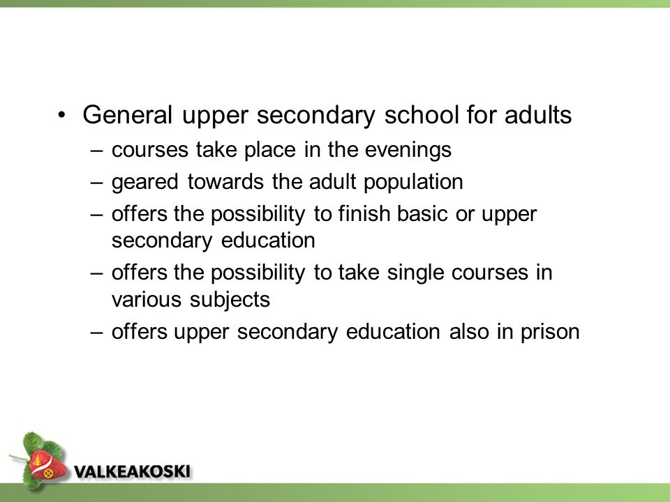 General upper secondary school for adults –courses take place in the evenings –geared towards the adult population –offers the possibility to finish b