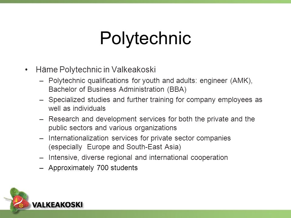 Polytechnic Häme Polytechnic in Valkeakoski –Polytechnic qualifications for youth and adults: engineer (AMK), Bachelor of Business Administration (BBA