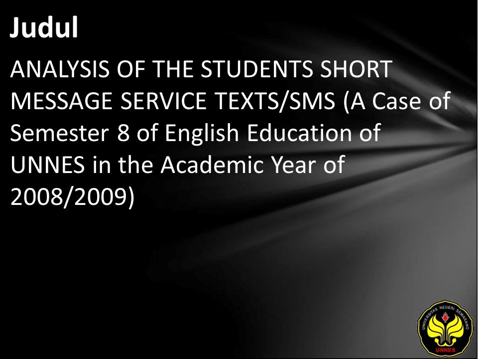 Judul ANALYSIS OF THE STUDENTS SHORT MESSAGE SERVICE TEXTS/SMS (A Case of Semester 8 of English Education of UNNES in the Academic Year of 2008/2009)