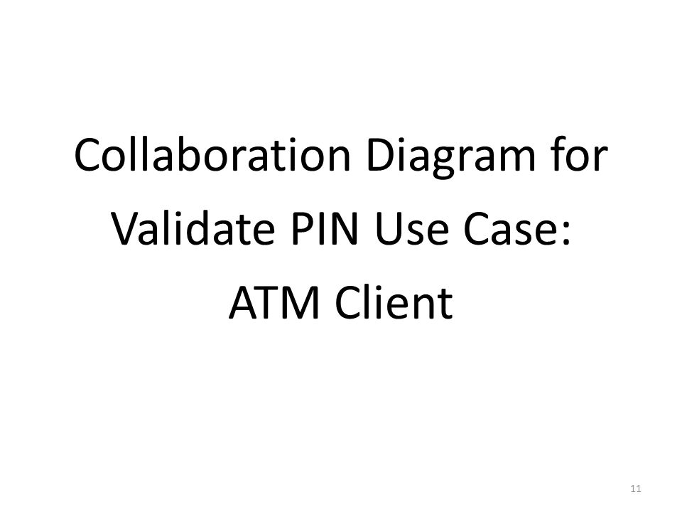 Collaboration Diagram for Validate PIN Use Case: ATM Client 11