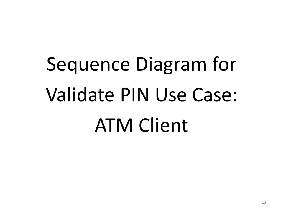 Sequence Diagram for Validate PIN Use Case: ATM Client 13