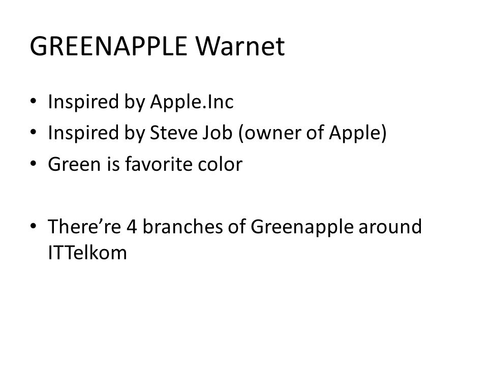 GREENAPPLE Warnet Inspired by Apple.Inc Inspired by Steve Job (owner of Apple) Green is favorite color There're 4 branches of Greenapple around ITTelkom
