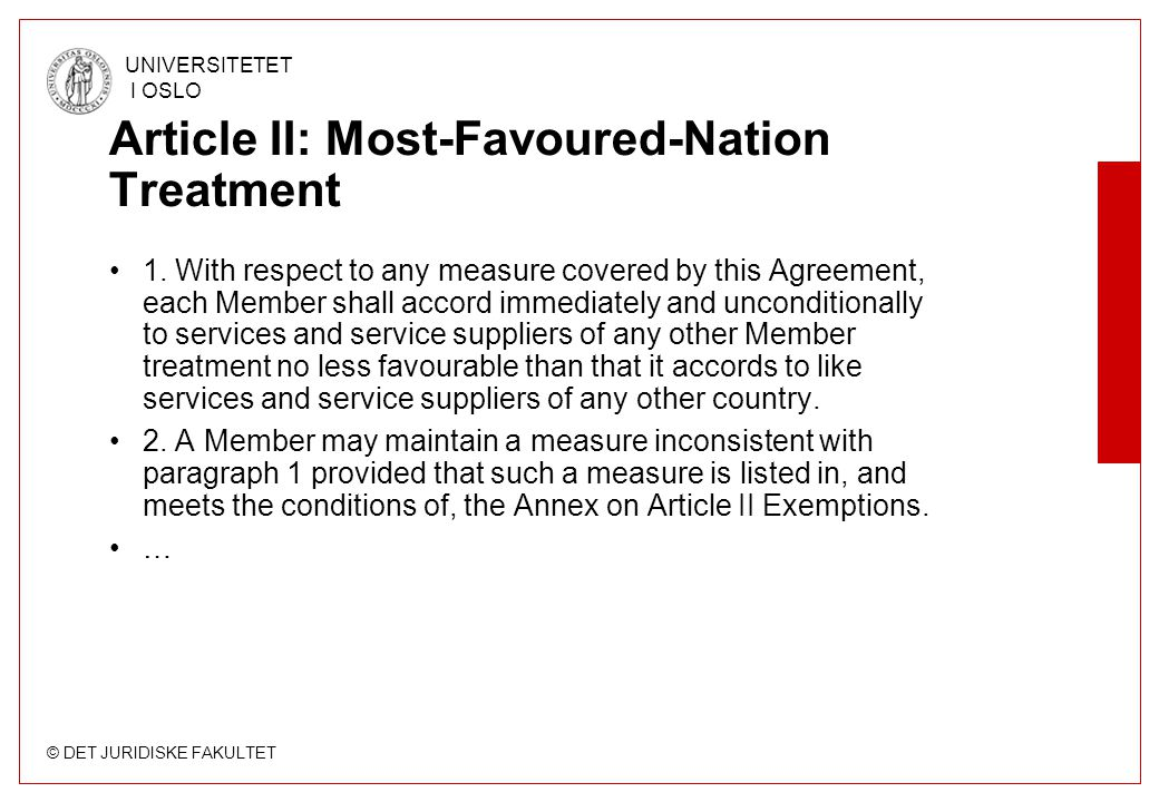 © DET JURIDISKE FAKULTET UNIVERSITETET I OSLO Article II: Most-Favoured-Nation Treatment 1. With respect to any measure covered by this Agreement, eac