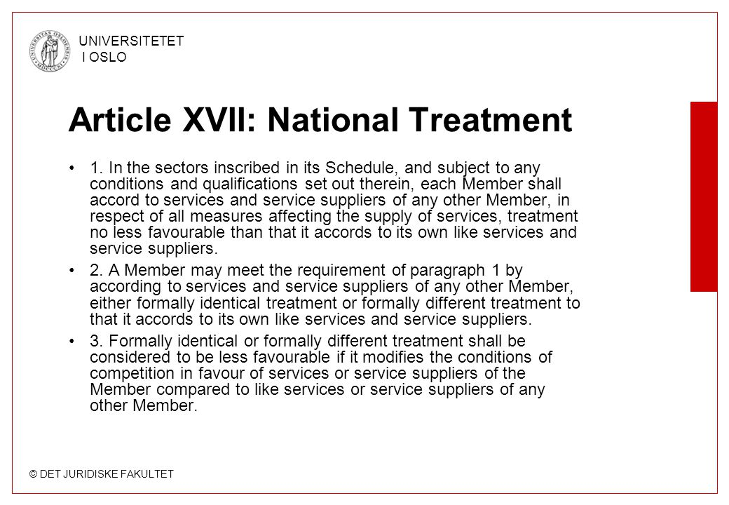 © DET JURIDISKE FAKULTET UNIVERSITETET I OSLO Article XVII: National Treatment 1. In the sectors inscribed in its Schedule, and subject to any conditi