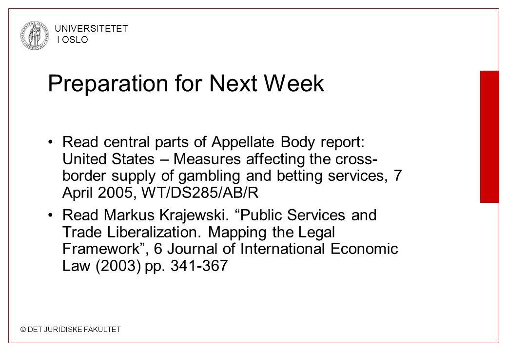 © DET JURIDISKE FAKULTET UNIVERSITETET I OSLO Preparation for Next Week Read central parts of Appellate Body report: United States – Measures affectin