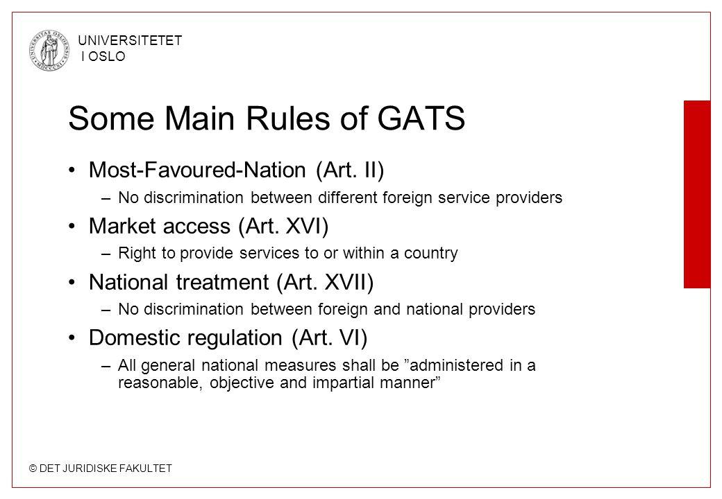 © DET JURIDISKE FAKULTET UNIVERSITETET I OSLO Some Main Rules of GATS Most-Favoured-Nation (Art. II) –No discrimination between different foreign serv