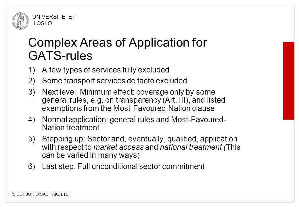 © DET JURIDISKE FAKULTET UNIVERSITETET I OSLO Complex Areas of Application for GATS-rules 1)A few types of services fully excluded 2)Some transport se