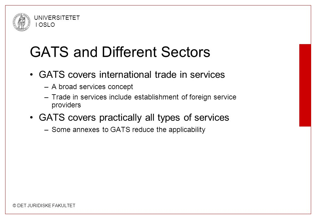 © DET JURIDISKE FAKULTET UNIVERSITETET I OSLO GATS and Different Sectors GATS covers international trade in services –A broad services concept –Trade