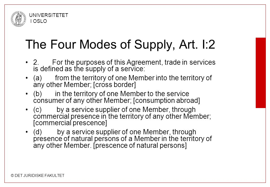 © DET JURIDISKE FAKULTET UNIVERSITETET I OSLO The Four Modes of Supply, Art. I:2 2. For the purposes of this Agreement, trade in services is defined a