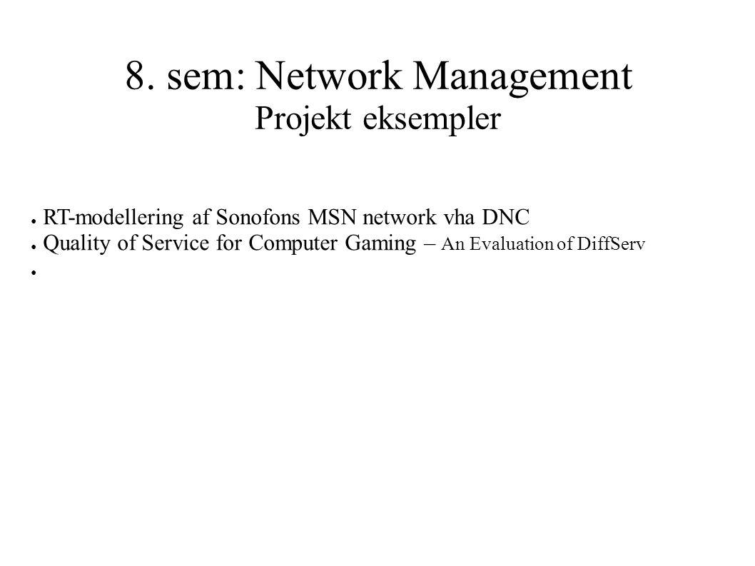 8. sem: Network Management Projekt eksempler ● RT-modellering af Sonofons MSN network vha DNC ● Quality of Service for Computer Gaming – An Evaluation