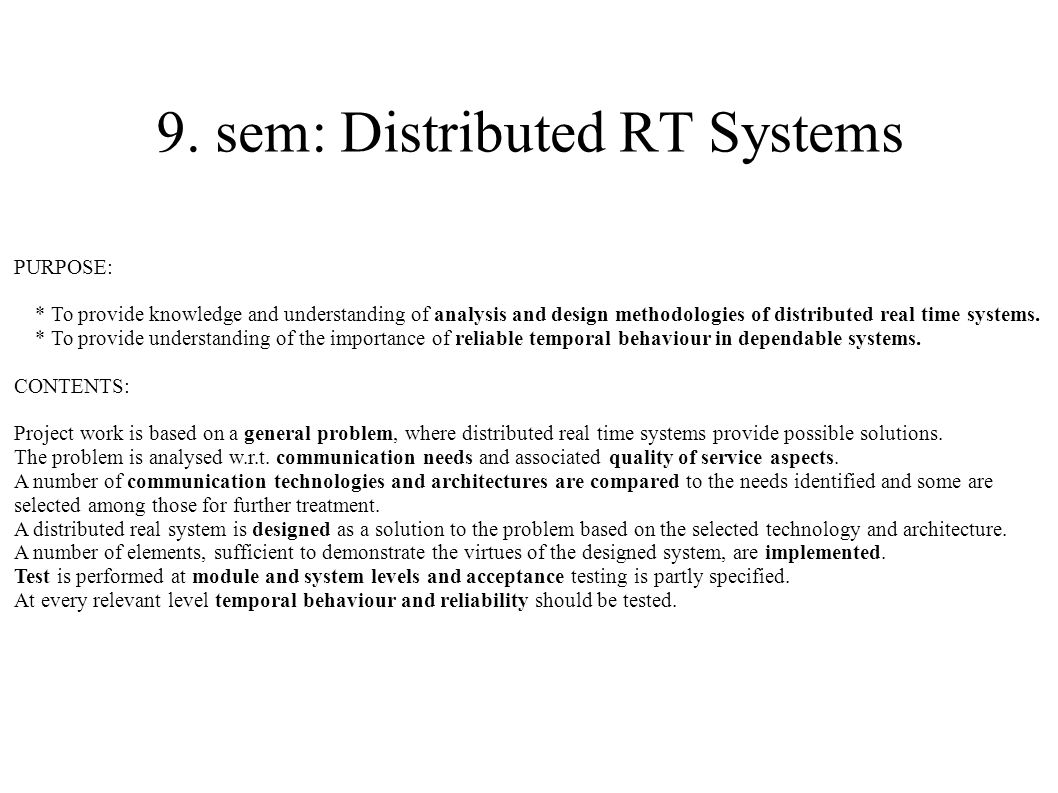 9. sem: Distributed RT Systems PURPOSE: * To provide knowledge and understanding of analysis and design methodologies of distributed real time systems