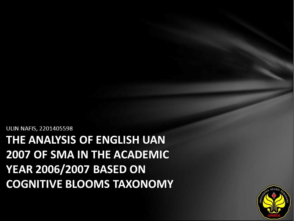 ULIN NAFIS, 2201405598 THE ANALYSIS OF ENGLISH UAN 2007 OF SMA IN THE ACADEMIC YEAR 2006/2007 BASED ON COGNITIVE BLOOMS TAXONOMY