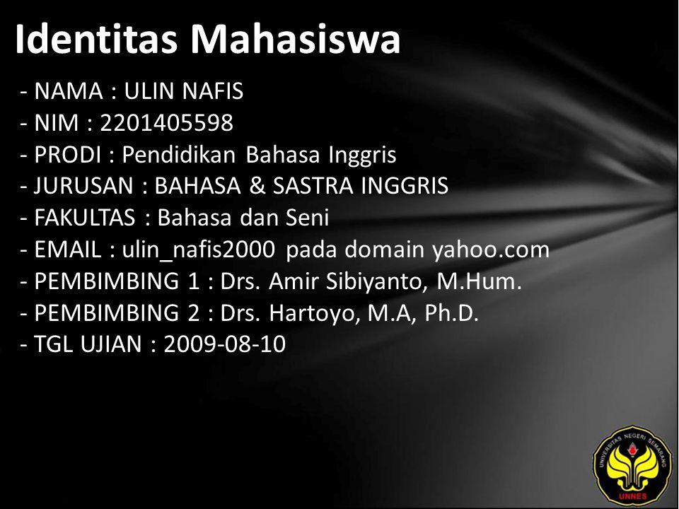 Identitas Mahasiswa - NAMA : ULIN NAFIS - NIM : 2201405598 - PRODI : Pendidikan Bahasa Inggris - JURUSAN : BAHASA & SASTRA INGGRIS - FAKULTAS : Bahasa
