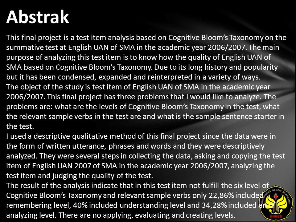 Abstrak This final project is a test item analysis based on Cognitive Bloom's Taxonomy on the summative test at English UAN of SMA in the academic year 2006/2007.