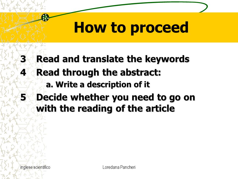 inglese scientificoLoredana Pancheri How to proceed 3Read and translate the keywords 4Read through the abstract: a. Write a description of it 5Decide