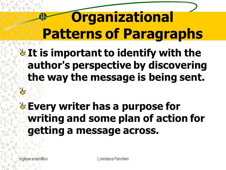 inglese scientificoLoredana Pancheri Organizational Patterns of Paragraphs It is important to identify with the author's perspective by discovering th