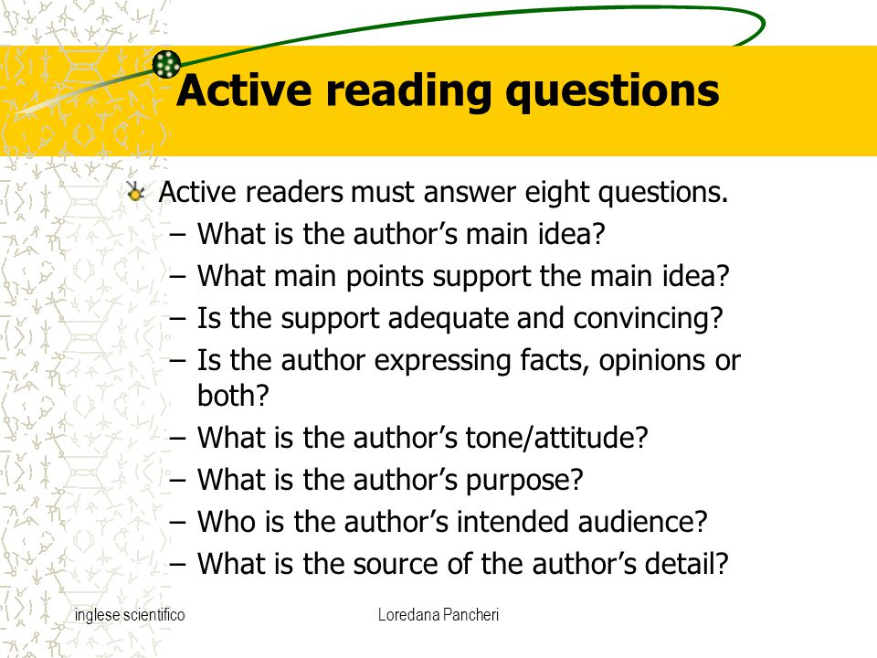 inglese scientificoLoredana Pancheri Active reading questions Active readers must answer eight questions. –What is the author's main idea? –What main